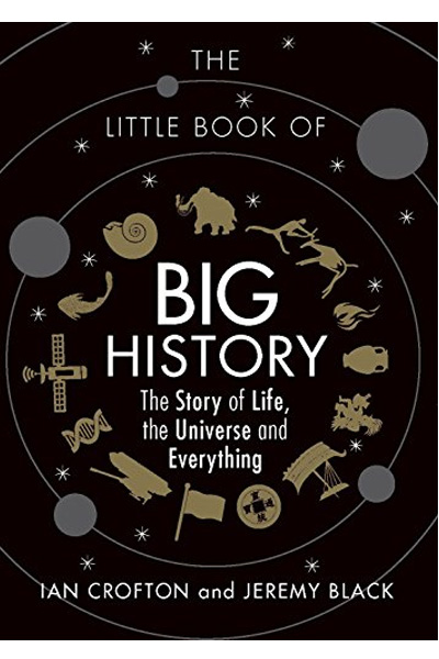 The Little Book of Big History: The Story of Life ... the Universe ... and Everything