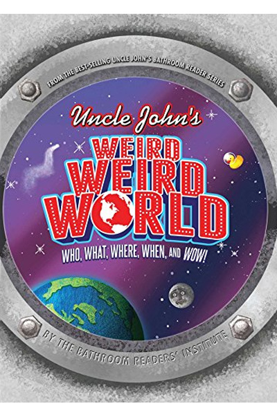 Uncle John's Weird Weird World: Who What Where When and Wow!