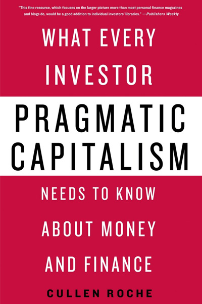Pragmatic Capitalism : What Every Investor Needs to Know About Money and Finance