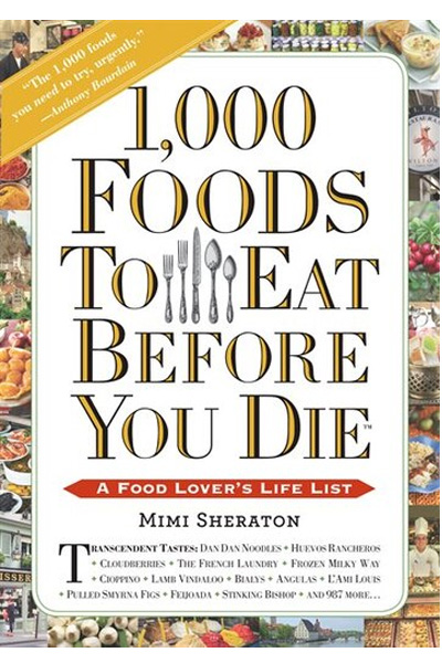 1,000 Foods to Eat Before You Die : A Food Lover's Life List