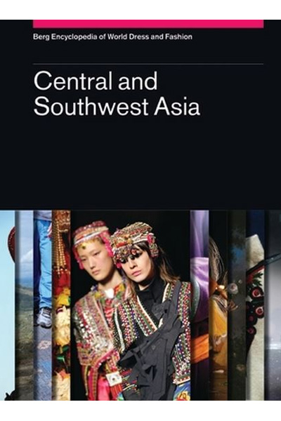 Central and Southwest Asia (Berg Encyclopedia of World Dress and Fashion)