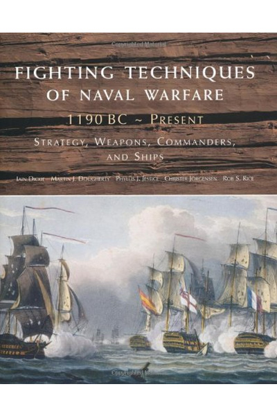 Fighting Techniques of Naval Warfare : 1190 BC - Present: Strategy, Weapons, Commanders and Ships