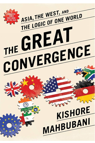 The Great Convergence: Asia.. the West.. and the Logic of One World