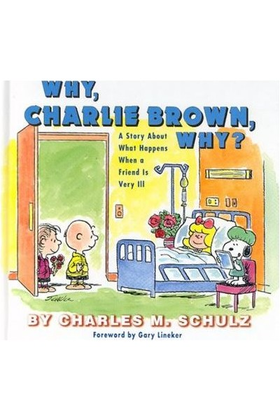 Why, Charlie Brown, Why? : A Story About What Happens When a Friend is Very Ill