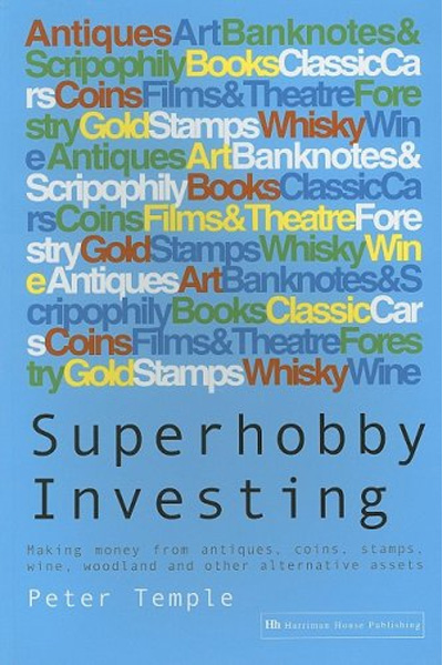 Superhobby Investing : Making Money from Antiques, Coins, Stamps, Wine, Woodland and Other Alternative Assets