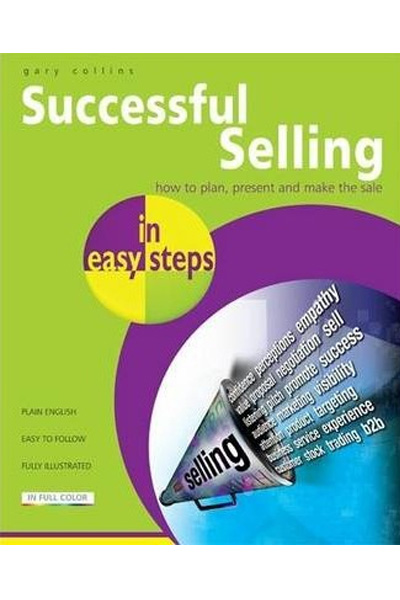 Successful Selling in Easy Steps: Plan, Present and make the Sale!