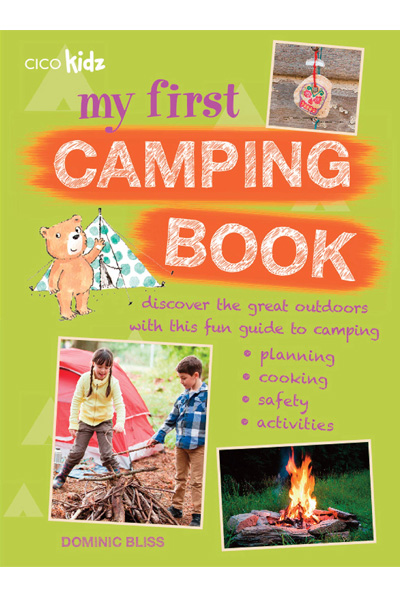 My First Camping Book: Discover the great outdoors with this fun guide to camping: planning.. cooking.. safety.. activities