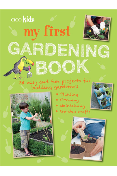 My First Gardening Book: 35 easy and fun projects for budding gardeners: planting.. growing.. maintaining.. garden crafts