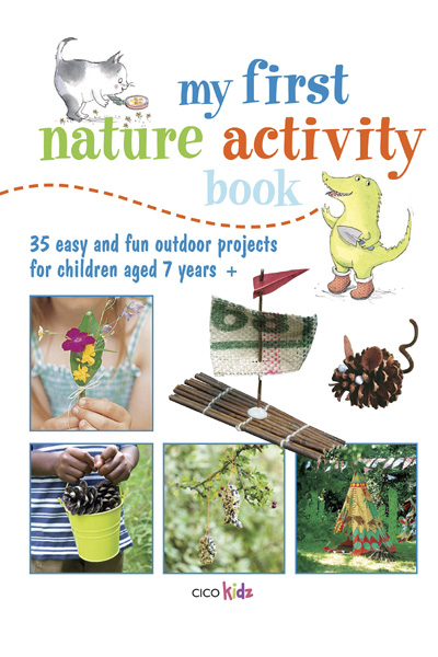 My First Nature Activity Book: 35 easy and fun outdoor projects for children aged 7 years+