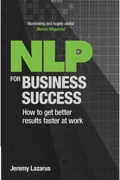 NLP for Business Success: How to get Better Results Faster at Work