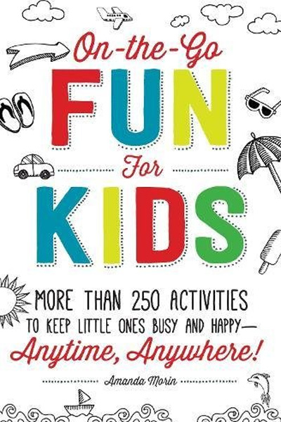 On-the-Go Fun for Kids!: More Than 250 Activities to Keep Little Ones Busy and Happy - Anytime, Anywhere!