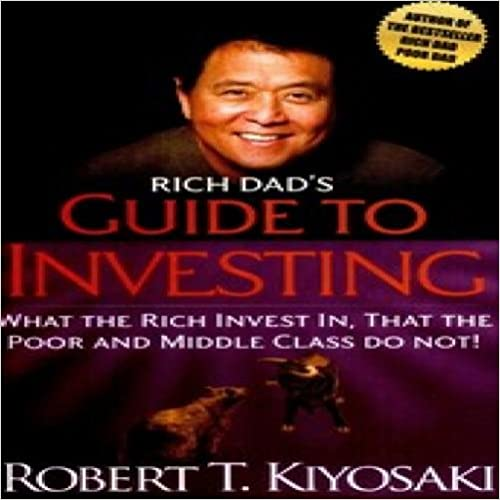 Rich Dad's Guide to Investing : What the Rich Invest In, That the Poor and Middle-Class Do Not!