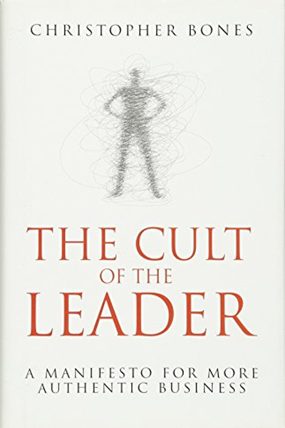 Wiley Management: The Cult of the Leader: A Manifesto for More Authentic Business