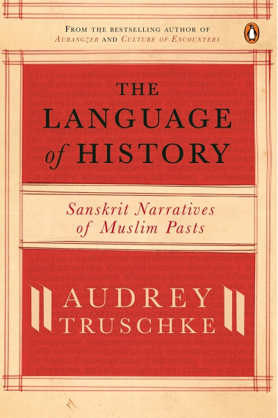 The Language Of History: Sanskrit Narratives Of A Muslim Past