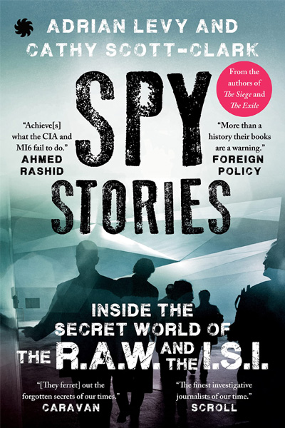 Spy Stories : Inside the Secret World of the R.A.W. and the I.S.I.