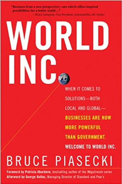 World Inc.: When It Comes to Solutions - Both Local and Global - Businesses are Now More Powerful than Government
