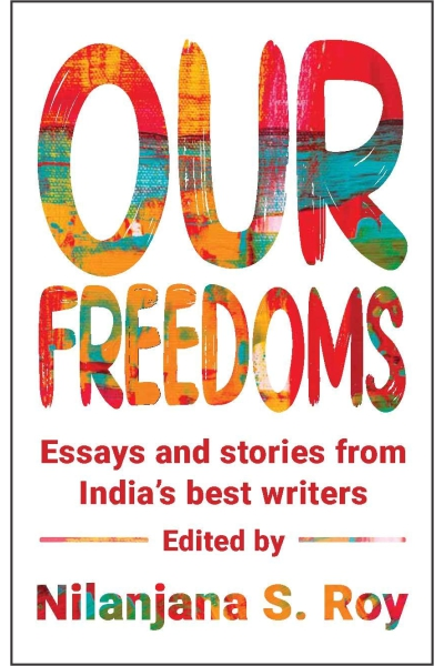 Our Freedoms : Essays and Stories from India's Best Writers