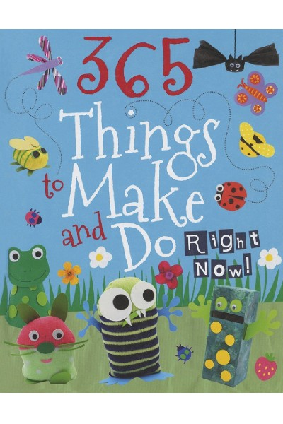 365 Things To Make & Do Right Now