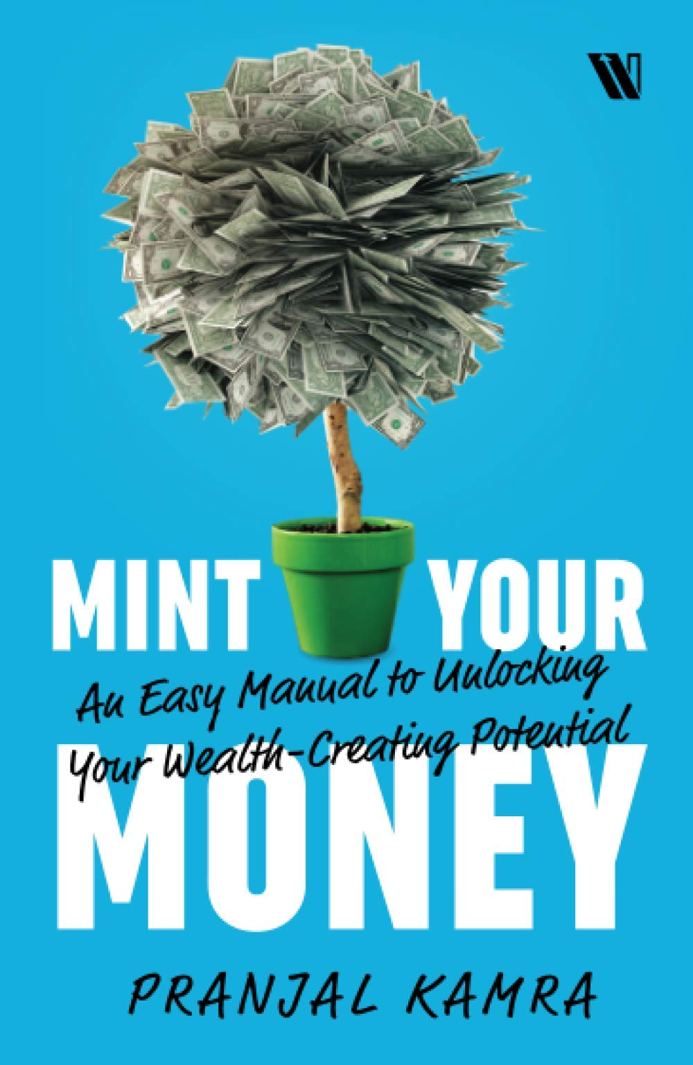 Mint Your Money: An Easy Manual to Unlocking Your Wealth-Creating Potential