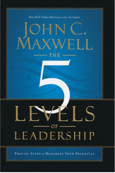 The 5 Levels of Leadership : Proven Steps to Maximize Your Potential