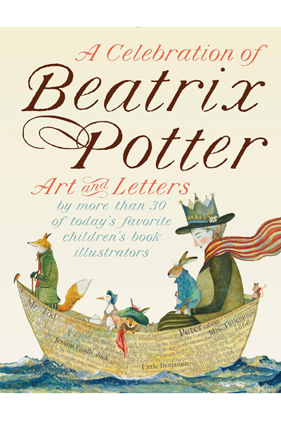 A Celebration of Beatrix Potter : Art and Letters by More Than 30 of Today's Favorite Children's Book Illustrators