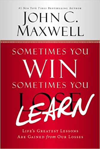 Sometimes You Win - Sometimes You Learn: Life's Greatest Lessons Are Gained from Our Losses