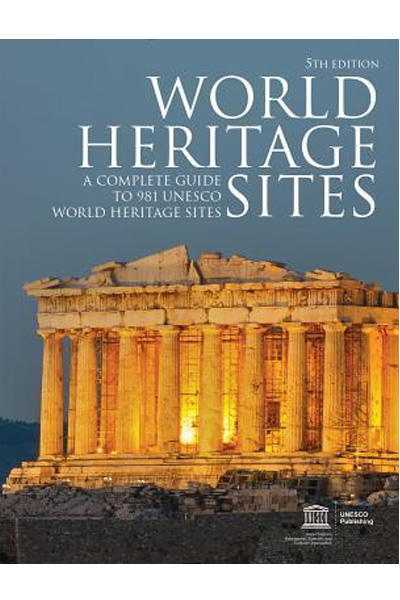 World Heritage Sites: A Complete Guide to 981 UNESCO World Heritage Sites (5th Edition)