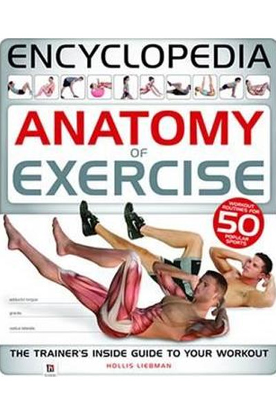 Encyclopedia: Anatomy of Exercise (The Trainer's Inside Guide to your workout)
